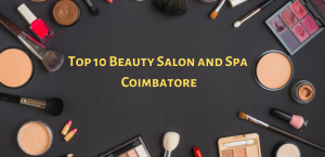 Top 10 Beauty Salon and Spa in Coimbatore