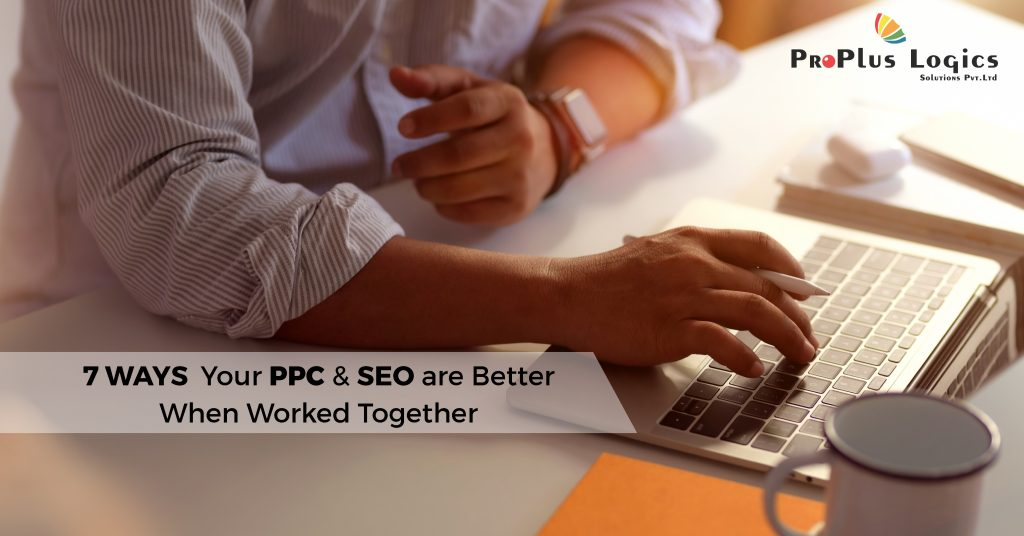 7 Ways your PPC and SEO are better when worked together