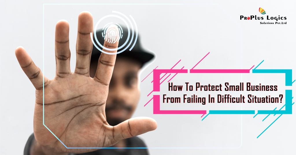 How To Protect Small Business From Failing In Difficult Situation
